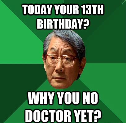 13th Birthday?! Why You No Doctor Yet?!