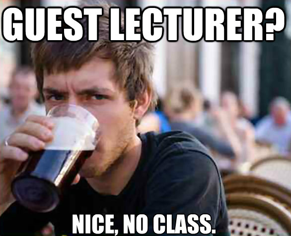 Guest Lecturer? Nice, No Class.