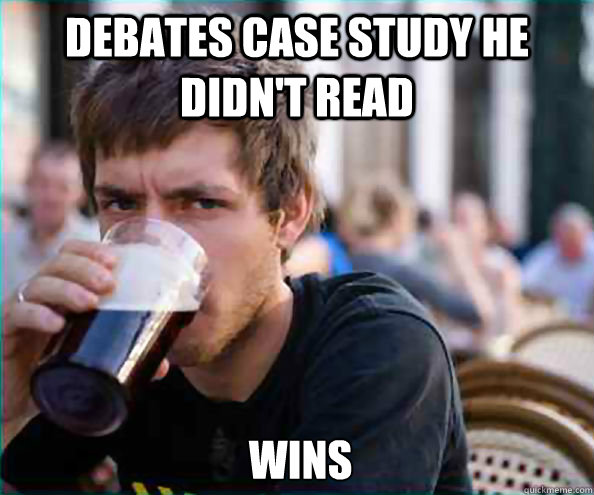 Debates Case Study He Didn't Read... Wins